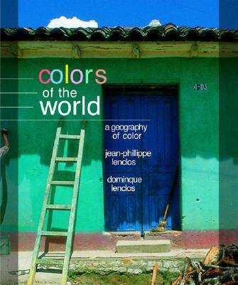Colors of the World By Lenclos, Jean-Philippe/ Lenclos, Dominique/ Barre, Francois (FRW)/ Bruhn, Gregory P. (TRN)