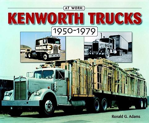 Kenworth Trucks 1950-1979 By Adams, Ron